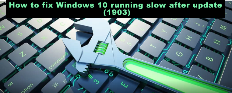 How to fix Windows 10 running slow after update (1903) -